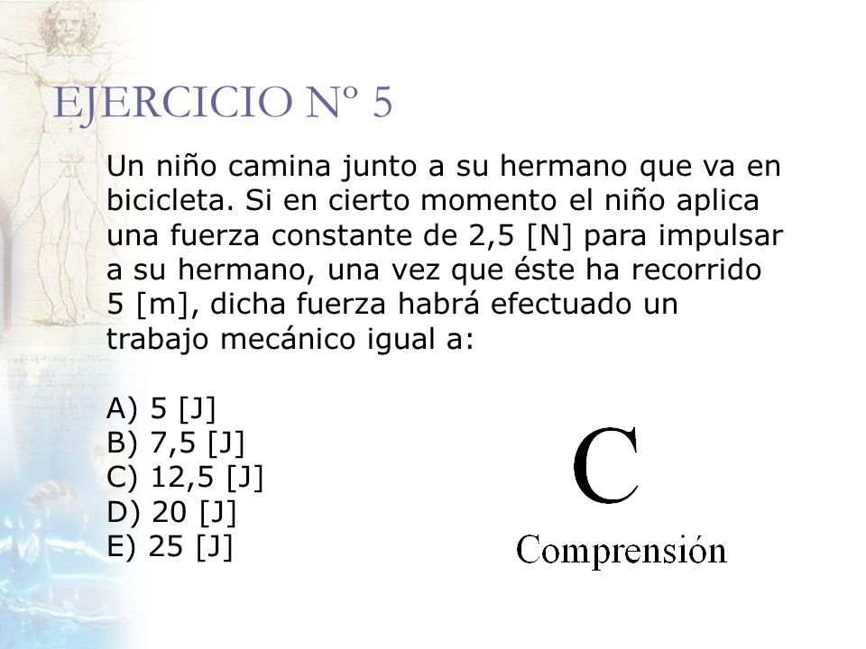 EJERCICIO Nº 5 A) 5 [J] B) 7,5 [J] C) 12,5 [J] D) 20 [J] E) 25 [J]